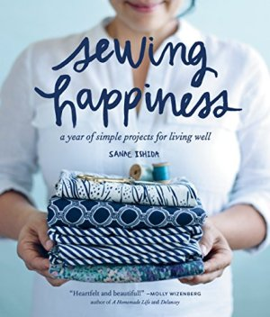 Sewing Happiness: A Year of Simple Projects for Living Well (Sanae Ishida Sews)