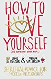 How to Love Yourself (and Sometimes Other People): Spiritual Advice for Modern Relationships by Lodro Rinzler (2015-09-15)