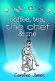 Coffee Tea The Chef & Me: A feel-good novel of friendship and love