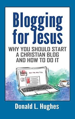 Blogging for Jesus: Why You Should Start a Christian Blog and How to Do It