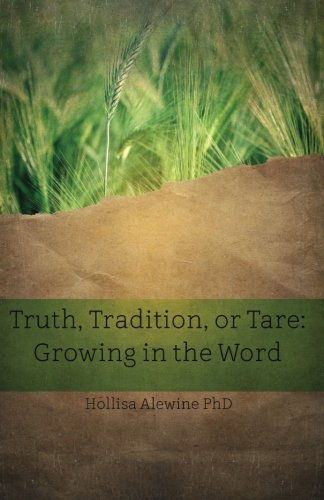 Truth, Tradition, or Tare: Growing in the Word (BEKY Books) (Volume 7)