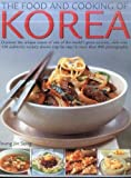 Food & Cooking of Korea: Discover The Unique Tastes And Spicy Flavours Of One Of The World'S Great Cuisines With Over 150 Authentic Recipes Shown Step-By-Step In More Than 800 Photographs