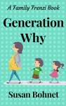 Generation Why: A Family Frenzi Book by [Bohnet, Susan]