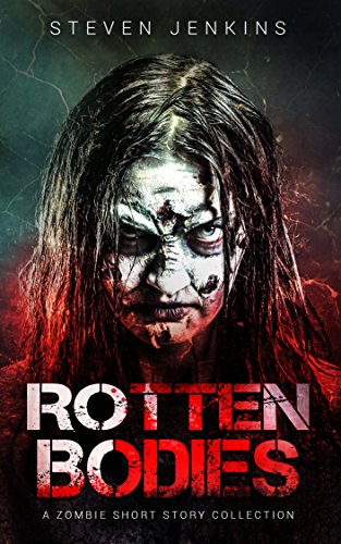 Rotten Bodies: A Zombie Short Story Collection by [Jenkins, Steven]
