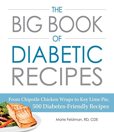 The Big Book of Diabetic Recipes: From Chipotle Chicken Wraps to Key Lime Pie, 500 Diabetes-Friendly Recipes by [Feldman, Marie]