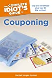The Complete Idiot's Guide to Couponing: Clip and Download Your Way to Big Savings!