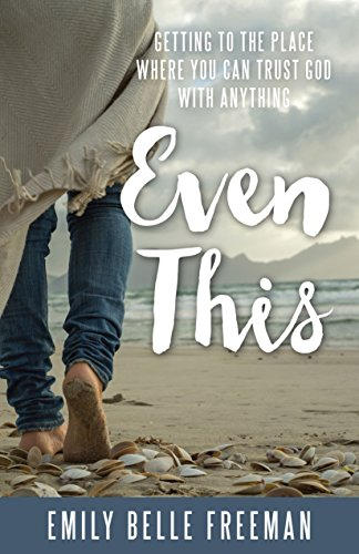 Even This: Getting to the Place Where You Can Trust God with Anything by [Freeman, Emily Belle]