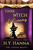 Dark, Witch & Creamy (BEWITCHED BY CHOCOLATE Mysteries ~ Book 1) by [Hanna, H.Y.]