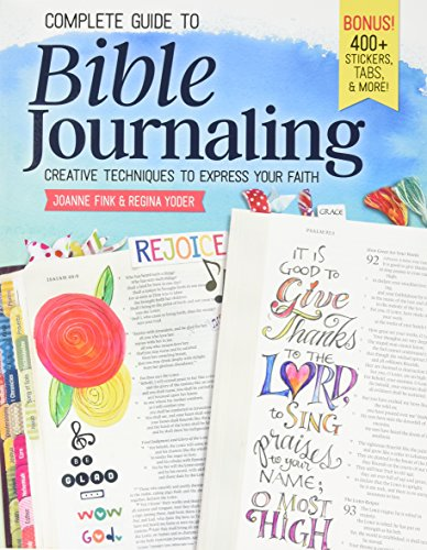 Complete Guide to Bible Journaling: Creative Techniques to Express Your Faith (Including 270 Full-Color Stickers, 150 Designs on Perforated Pages, & 60 Designs on Translucent Sheets of Vellum)