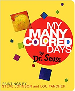 My Many Colored Days: Seuss, Dr., Johnson, Steve, Fancher, Lou:  9780679893448: Amazon.com: Books