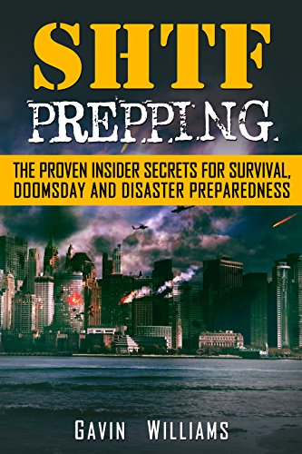 SHTF Prepping: The Proven Insider Secrets For Survival, Doomsday and Disaster Preparedness (Prepper, Guide, Manual, Natural Disaster, Recovery, Catastrophe, ... Meltdown, Collapse, Emergency Book 1)