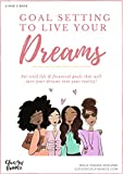 Goal Setting To Live Your Dreams: Set Solid Life And Financial Goals That Will Turn Your Dreams Into Your Reality
