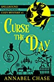 Curse the Day (Spellbound Paranormal Cozy Mystery Book 1)