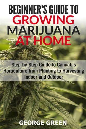 how to grow marijuana from seed to harvest complete step by step guide for beginners english edition