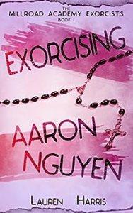 Exorcising Aaron Nguyen by Lauren Harris