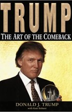 Trump: The Art of the Comeback: Donald J. Trump, Kate Bohner:  9780812929645: Amazon.com: Books