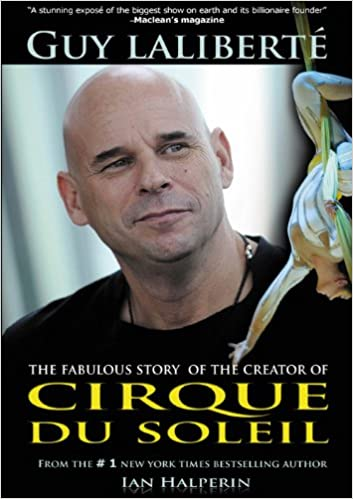 Guy Laliberte The Fabulous Story Of The Creator Of Cirque Du Soleil Amazon Com Books