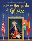 Get to Know Bernardo de Gálvez English Edition) (Historical Figures of the Hispanic World)