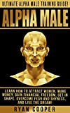 Alpha Male: Attract Women, Self Confidence, Relationships, Make Money, Financial Freedom, Get In Shape, Overcome Fear, Goal Setting, Success Secrets! (How ... Self Esteem, How To Be Rich, Metabolism)