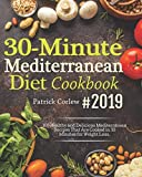 30-Minute Mediterranean Diet Cookbook #2019: 100 Quick and Flavorful Mediterranean Recipes That are Cooked in 30 Minutes for Weight Loss