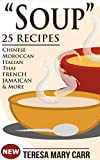 SOUP: 25 Recipes - Chinese,Moroccan, Italian,Thai, French, Jamaican & More (Amazing Recipes- Soups to die for Book 1)