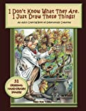 I Don't Know What They Are. I Just Draw These Things!: An Adult Coloring Book of Otherworldly Creations