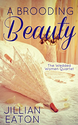 A Brooding Beauty (Wedded Women Quartet Book 1) by [Eaton, Jillian]