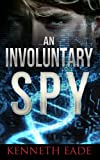 Spy Thriller: An Involuntary Spy (Involuntary Spy Political Thrillers Series Book 1)