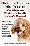 Miniature Poodles Mini Poodles. Miniature Poodles Pros and Cons, Training, Health, Grooming, Daily Care All Included.