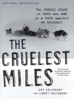 The Cruelest Miles: The Heroic Story of Dogs and Men in a Race Against an Epidemic by [Salisbury, Gay, Salisbury, Laney]