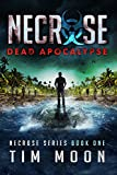 Dead Apocalypse: Necrose Series Book One