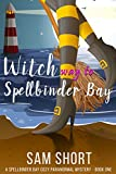 Witch Way To Spellbinder Bay: A Spellbinder Bay Cozy Paranormal Mystery - Book One (Spellbinder Bay Paranormal Cozy Mystery Series 1)