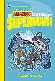 Bubble Trouble! (The Amazing Adventures of Superman!)