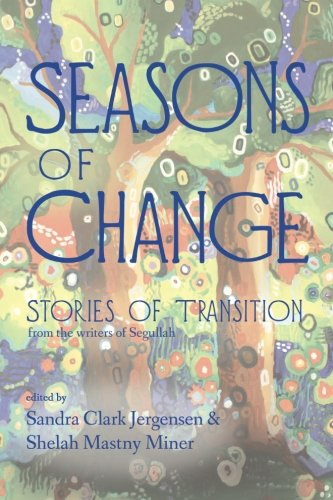 Seasons of Change: Stories of Transition from the Writers of Segullah