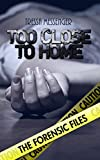 Too Close to Home (The Forensic Files Book 1)