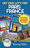 Hey Kids! Let's Visit Paris France: Fun, Facts and Amazing Discoveries for Kids (Volume 7)