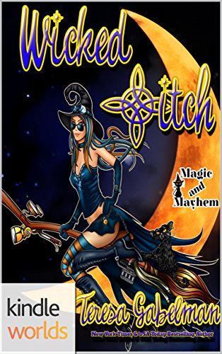 Magic and Mayhem: Wicked *itch (Kindle Worlds Novella) by [Gabelman, Teresa]