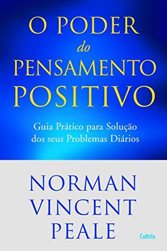 Poder do Pensamento Positivo: Guia Prático Para Solução Dos Seus Problemas Diários.