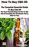 How to Buy CBD Oil: The Complete Essential Guide to Buy Cbd Oil- the top 6 powerful steps on how to buy cbd oil (Including the Cbd brands that is best for you)