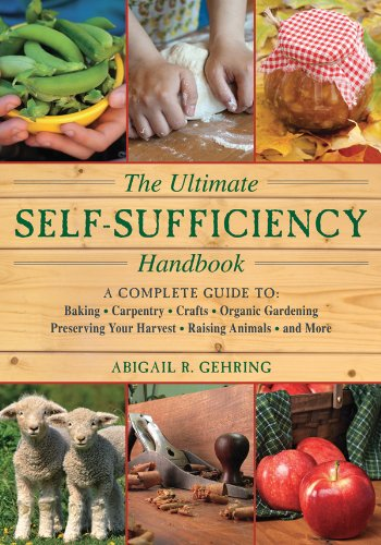 The Ultimate Self-Sufficiency Handbook: A Complete Guide to Baking, Crafts, Gardening, Preserving Your Harvest, Raising Animals, and More (The Self-Sufficiency Series)