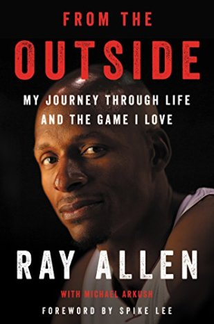 From the Outside: My Journey Through Life and the Game I Love by [Allen, Ray, Arkush, Michael]