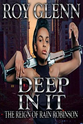 Deep In It (The Rain of Rain Robinson Book 4) by [Glenn, Roy]