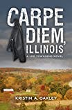 Carpe Diem, Illinois: A Leo Townsend Novel (Leo Townsend Novels Book 1)