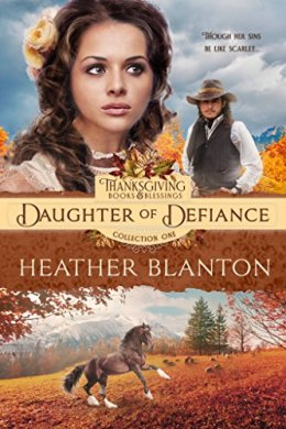 Daughter of Defiance (Thanksgiving Books & Blessings Book 6) by [Blanton, Heather]