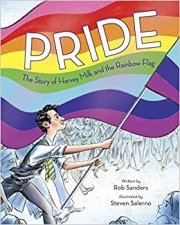 Pride: The Story of Harvey Milk and the Rainbow Flag: Sanders, Rob ...