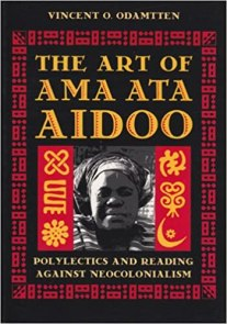 Amazon.com: The Art of Ama Ata Aidoo: Polylectics and Reading against Neocolonialism (9780813012773): Odamtten, Vincent O.: Books
