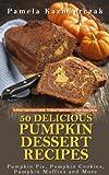 50 Delicious Pumpkin Dessert Recipes – Pumpkin Pie, Pumpkin Cookies, Pumpkin Muffins and More (The Ultimate Pumpkin Desserts Cookbook - The Delicious ... Desserts and Pumpkin Recipes Collection 1)