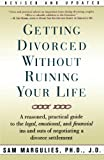 Getting Divorced Without Ruining Your Life: A Reasoned, Practical Guide to the Legal, Emotional and Financial Ins and Outs of Negotiating a Divorce Settlement