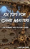 101 Tips for Game Masters: For Running Roleplaying Games (How to Play Role-playing Games)