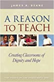 A Reason to Teach: Creating Classrooms of Dignity...